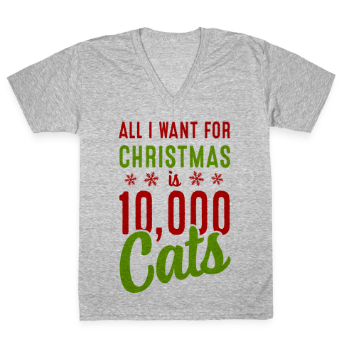 All I want for christmas is 10,000 Cats! V-Neck Tee Shirt
