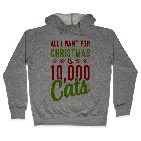 All I want for christmas is 10,000 Cats! Hooded Sweatshirt