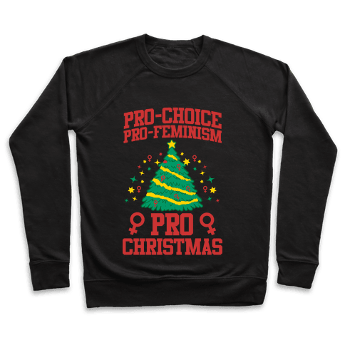 Pro Choice, Pro-Feminism,Pro-Christmas Pullover
