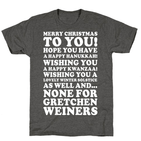 Merry Christmas None For Gretchen Weiners T-Shirt
