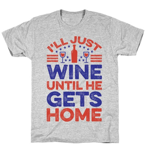 I'll Just Wine T-Shirt