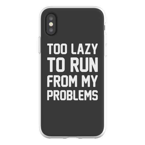 Too Lazy To Run From My Problems Phone Flexi-Case