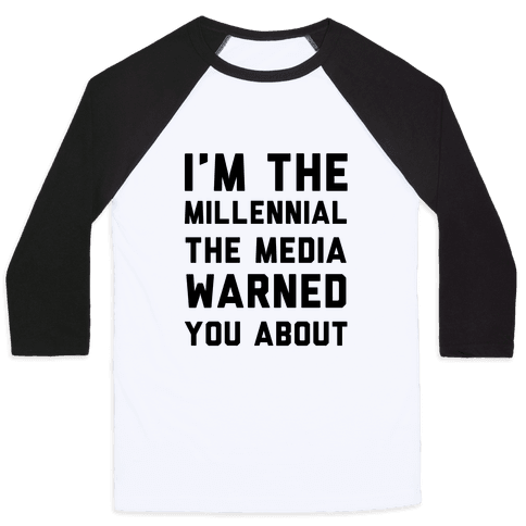 I'm the Millennial the Media Warned You About Baseball Tee