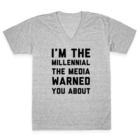 I'm the Millennial the Media Warned You About V-Neck Tee Shirt