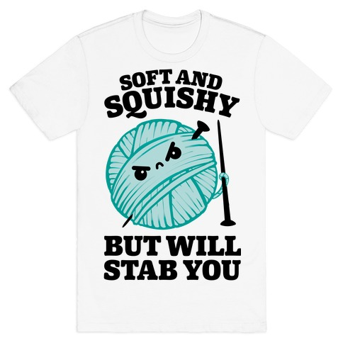 Soft and Squishy But Will Stab You T-Shirt