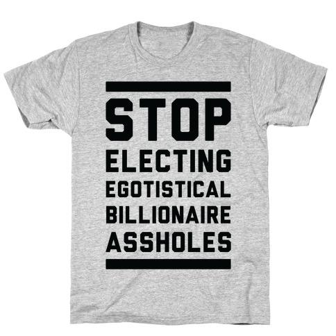 Stop Electing Egotistical Billionaire Assholes Mens/Unisex T-Shirt