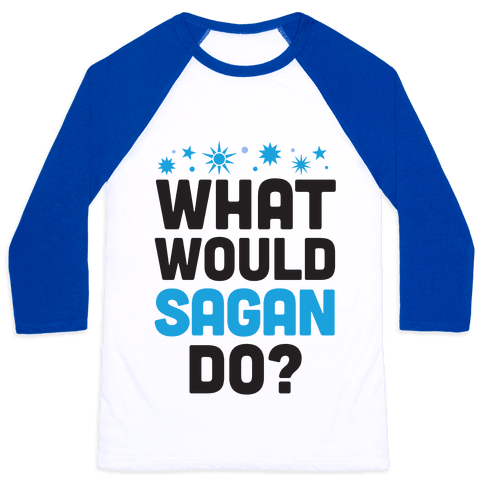 What Would Sagan Do? Baseball Tee