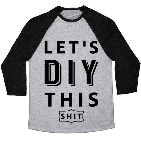 Let's DIY This Shit Baseball Tee