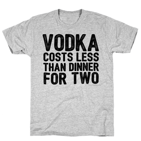 Vodka Costs Less... Mens T-Shirt