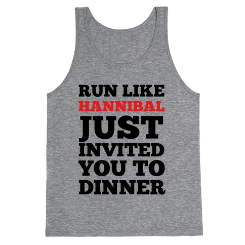 Run Like Hannibal Just Invited You to Dinner Tank Top