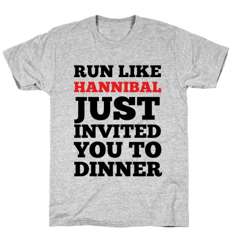 Run Like Hannibal Just Invited You to Dinner T-Shirt