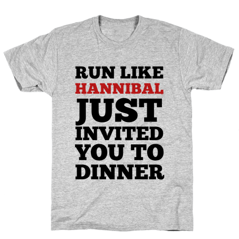 Run Like Hannibal Just Invited You to Dinner Mens T-Shirt