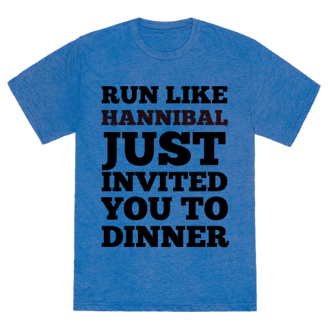 Run Like Hannibal Just Invited You To Dinner Tshirt Human