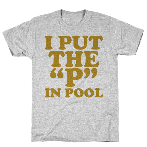 "I Put the ""P"" in Pool Mens T-Shirt"