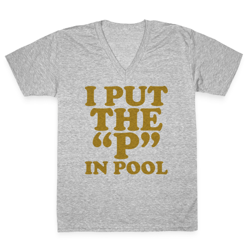 "I Put the ""P"" in Pool V-Neck Tee Shirt"