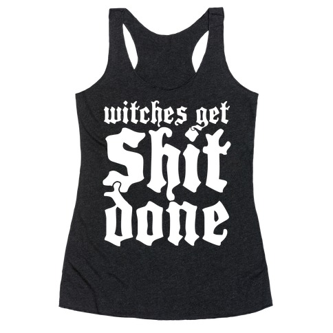 Witches Get Shit Done Racerback Tank Top