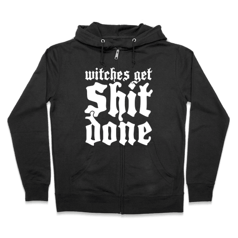 Witches Get Shit Done Zip Hoodie