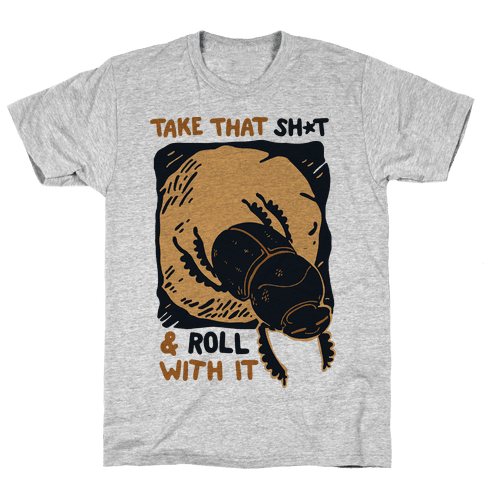 Take that Shit & Roll with it Mens T-Shirt