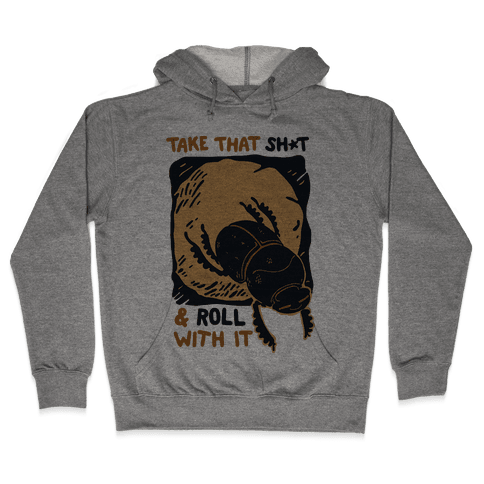 Take that Shit & Roll with it Hooded Sweatshirt