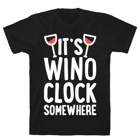 It's Wino-clock Somewhere! Mens T-Shirt