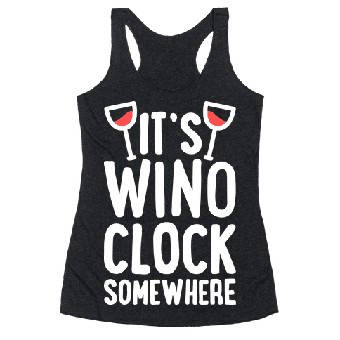 It's Wino-clock Somewhere! Racerback Tank Top