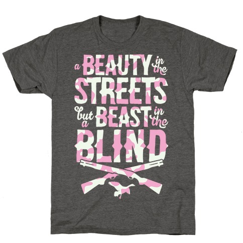 A Beauty In The Streets But A Beast In The Blind T-Shirt