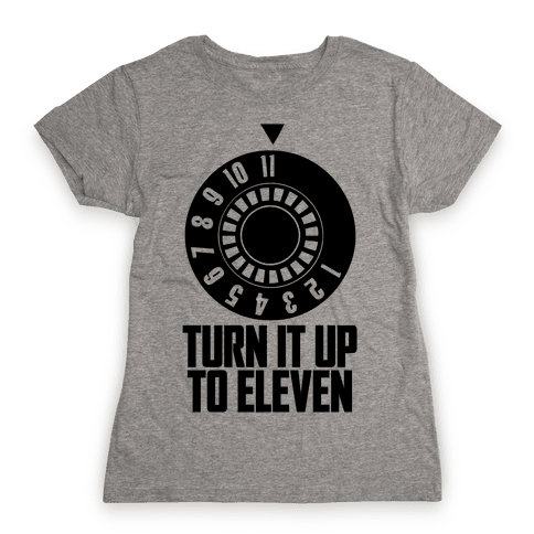 Turn It Up To Eleven Womens T-Shirt