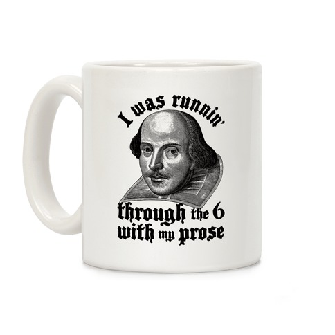 I Was Runnin' Through the 6 With My Prose Coffee Mug
