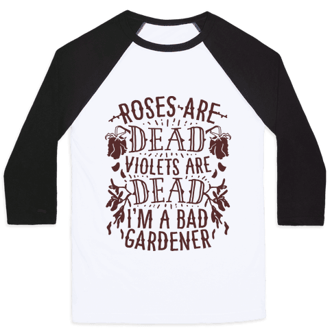 Roses are Dead Violets are Dead I'm a Bad Gardener Baseball Tee