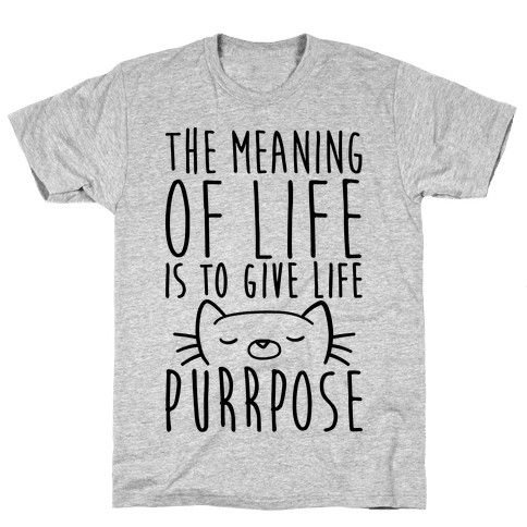 The Meaning of Life is to Give Life Purrpose Mens T-Shirt