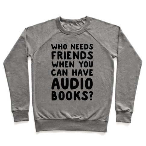 Who Needs Friends When You Can Have Audiobooks? Pullover