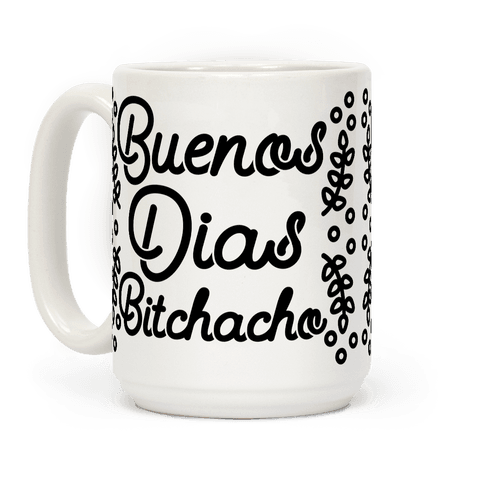 Buenos Dias Bitchacho