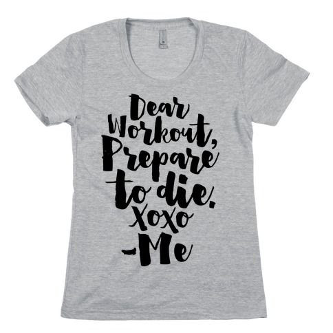 Dear Workout Prepare To Die Womens T-Shirt