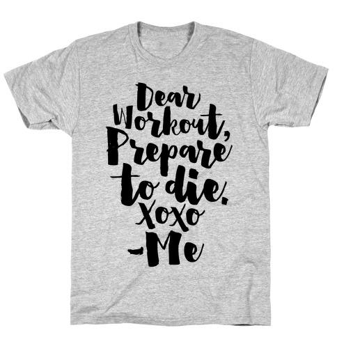 Dear Workout Prepare To Die T-Shirt