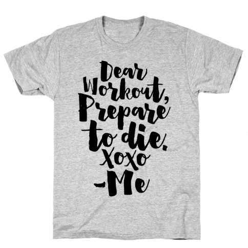 Dear Workout Prepare To Die Mens T-Shirt