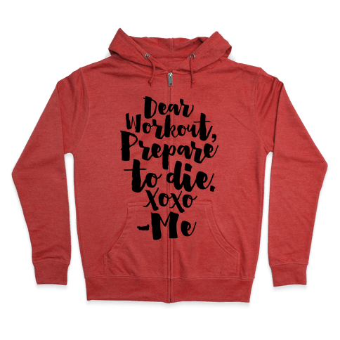 Dear Workout Prepare To Die Zip Hoodie