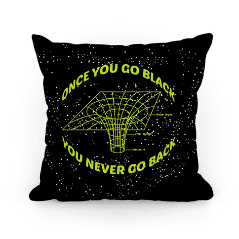 Once You Go Black You Never Go Back Pillow