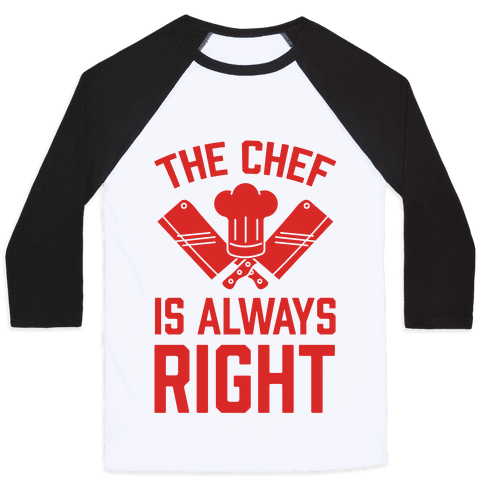 The Chef Is Always Right Baseball Tee