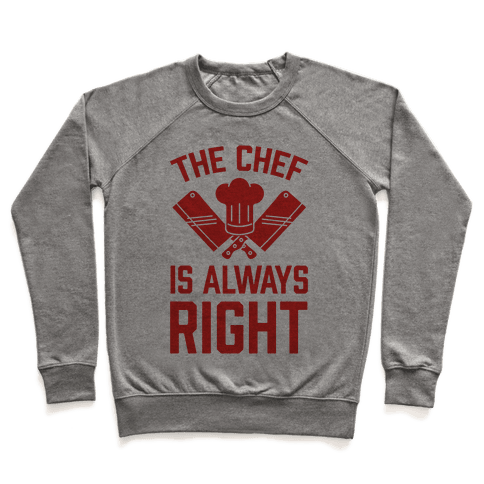 The Chef Is Always Right Pullover