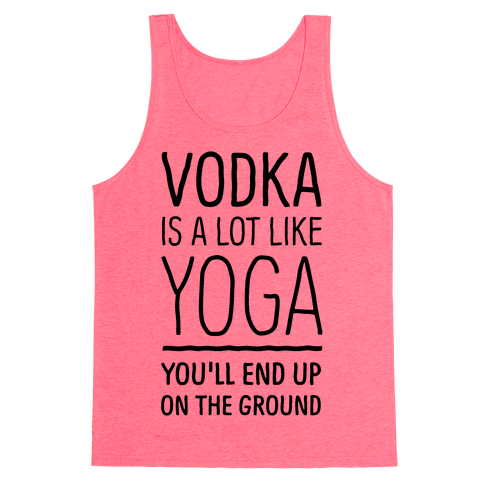 Vodka Is A Lot Like Yoga Tank Top