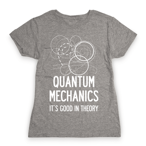 Quantum Mechanics In Theory Womens T-Shirt