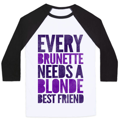 Every Brunette Needs A Blonde Best Friend Baseball Tee