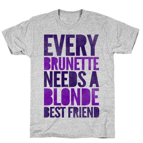 Every Brunette Needs A Blonde Best Friend T-Shirt
