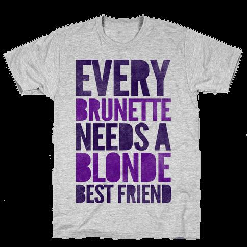 Every Brunette Needs A Blonde Best Friend Mens T-Shirt