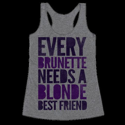Every Brunette Needs A Blonde Best Friend Racerback Tank Top