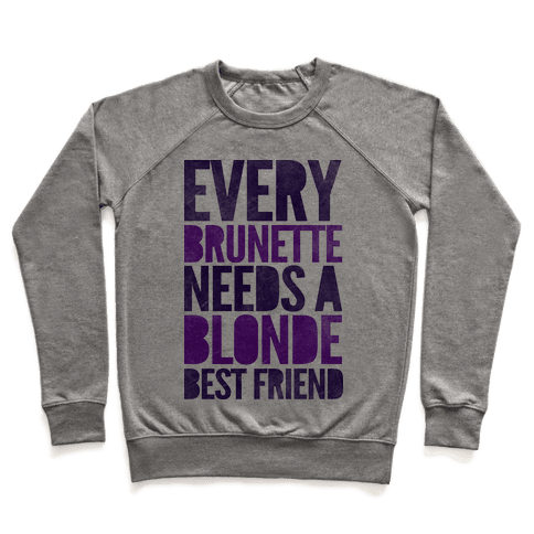 Every Brunette Needs A Blonde Best Friend Pullover