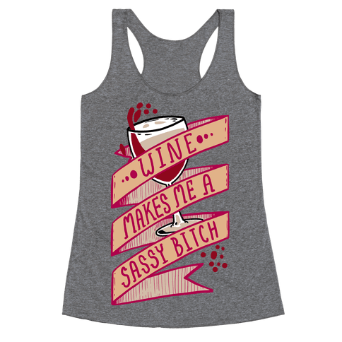 Wine Makes Me a Sassy Bitch Racerback Tank Top