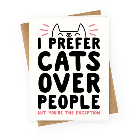 I Prefer Cats Over People But You're The Exception Greeting Card