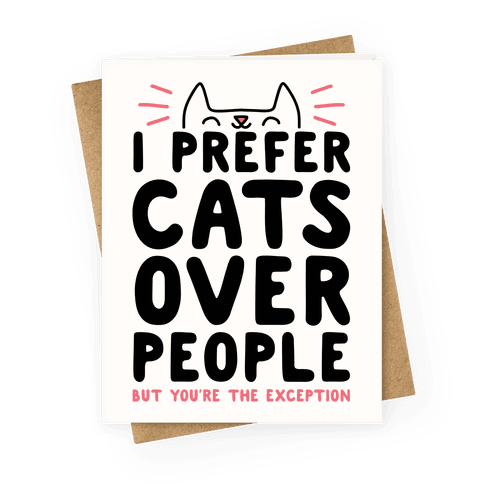 I Prefer Cats Over People But You're The Exception