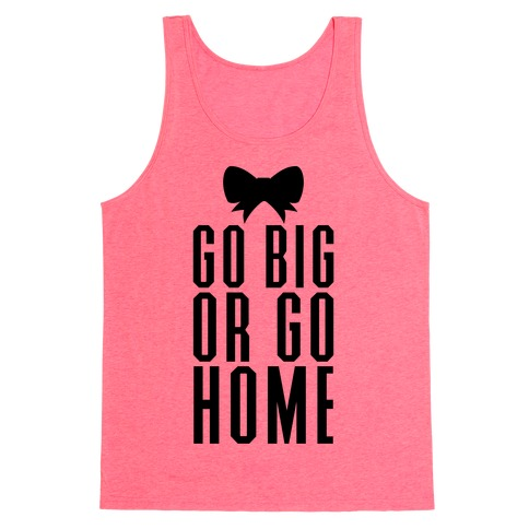 Go Big Or Go Home Tank Top